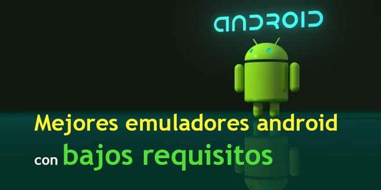 mejores emuladores android con bajos requisitos